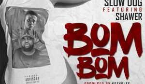 Slowdog - Bom Bom (Prod by Kezyklef) ft Shawer